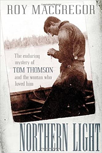 Northern Light The Enduring Mystery of Tom Thomson and the Woman Who Loved Him