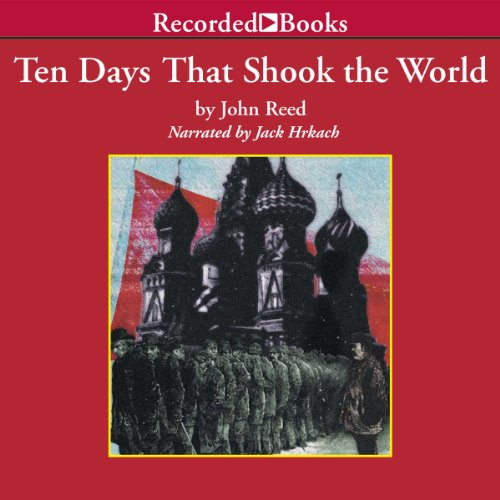 Ten Days that Shook the World: Russia - 1917