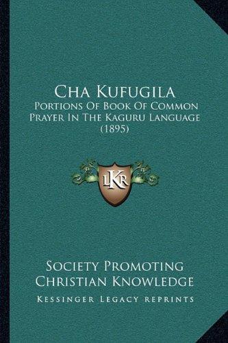 Cha Kufugila: Portions Of Book Of Common Prayer In The Kaguru Language (1895) by Kessinger Publishing, LLC
