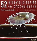 52 projets créatifs : Une année d'idée en photographie