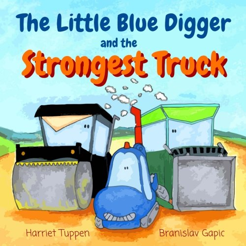 Download The Little Blue Digger and the Strongest Truck - A Mighty Construction Site Story for 2-5 Year Olds ebook