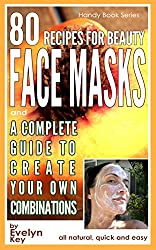 80 Recipes For Beauty Face Masks: A Complete Guide to Create Your Own Combinations (Handy Book Series 4) (English Edition)