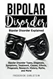 Bipolar Disorder: Bipolar Disorder Types, Diagnosis, Symptoms, Treatment, Causes, Effects, Prognosis, Research, History, Myths, and More! Bipolar Disorder Explained