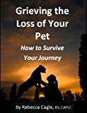 Grieving the Loss of Your Pet: How to Survive Your Journey