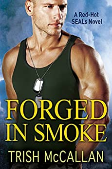 Forged in Smoke (A Red-Hot SEALs Novel Book 3) by [McCallan, Trish]
