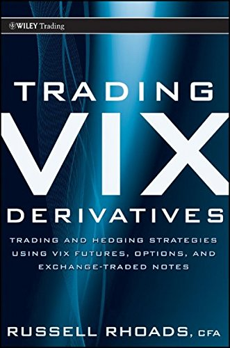 Trading VIX Derivatives: Trading and Hedging Strategies Using VIX Futures, Options, and Exchange Traded Notes by Wiley