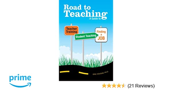 Road to Teaching: A Guide to Teacher Training, Student Teaching, and ...
