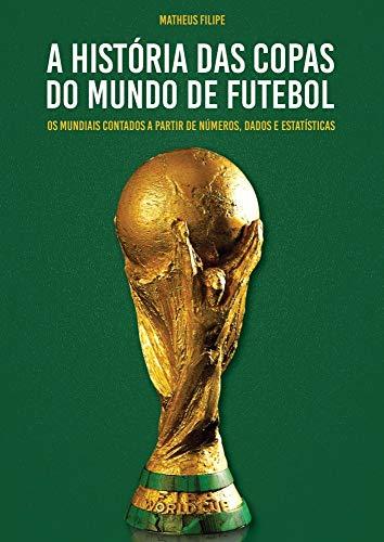 a44084fefe A História das Copas do Mundo de Futebol  Os Mundiais contados a partir de  Números