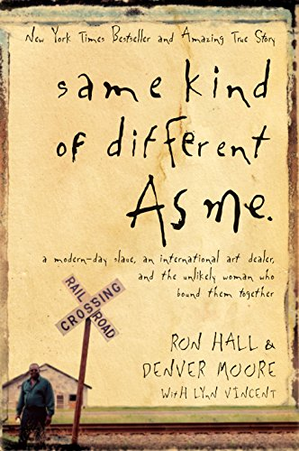 Same Kind of Different As Me: A Modern-Day Slave, an International Art Dealer, and the Unlikely Woman Who Bound Them ()