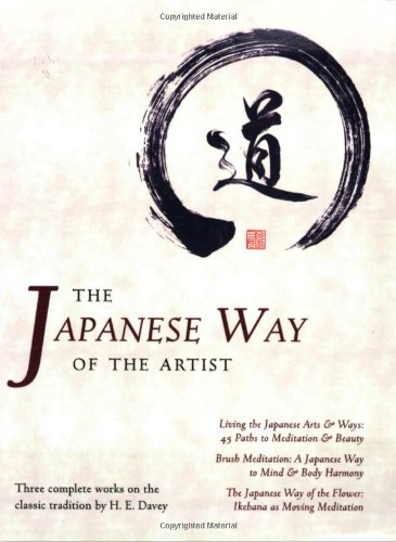 The Japanese Way of the Artist: Living the Japanese Arts & Ways, Brush Meditation, The Japanese Way of the Flower (Michi: Japanese Arts and Ways)