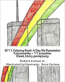 Amazon Com 9 11 Coloring Book A Day We Remember English And Polish Edition 9781470119614 Carlson Jr Richard Carlson Kevin Books