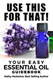 Best Books On Essential Oils - Use This For That!: Your Easy Essential Oil Review
