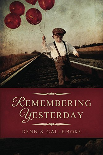Remembering Yesterday by [Gallemore, Dennis]