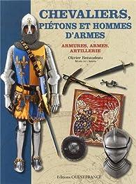 Chevaliers, piétons et hommes d'armes : Armures, armes, artillerie par Olivier Renaudeau