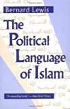 The Political Language of Islam, Bernard Lewis, 0226476936