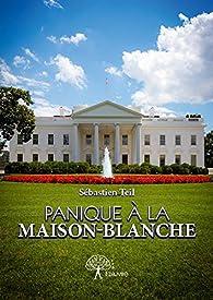 Panique a la Maison-Blanche par Sebastien Teil