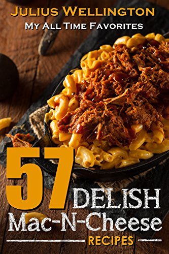 57 Delish Mac N Cheese Recipes: My All Time Favorite Mac & Cheese Recipes (57 Recipe Series Book 1) by [Wellington, Julius]
