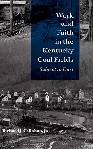 Work and Faith in the Kentucky Coal Fields: Subject to Dust (Religion in North America)