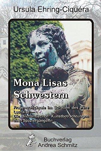 Mona Lisas Schwestern: Frauenschicksale im Schatten des Père Lachaise ― die dilettantischen Kunstbetrachtungen einer Spaziergängerin