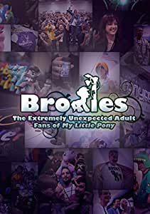 BRONIES: EXTREMELY UNEXPECTED ADULT FANS OF MY LITTLE PONY [Import]