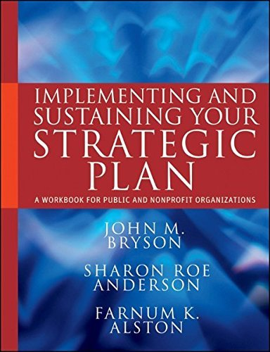 Implementing and Sustaining Your Strategic Plan: A Workbook for Public and Nonprofit Organizations by John M. Bryson (2011-08-09)