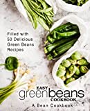 Easy Green Beans Cookbook: A Bean Cookbook; Filled with 50 Delicious Green Beans Recipes