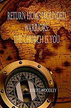 Return Home Wounded Warriors: The Church is You by [Woodley, Joseph]