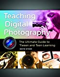 Teaching Digital Photography: The Ultimate Guide to 'Tween and Teen Learning by Keith Kyker (2014-09-26)