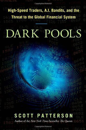 Dark Pools: The Rise of the Machine Traders and the Rigging of the U.S. Stock Market by Scott Patterson (Jun 12 2012) by Crown Business