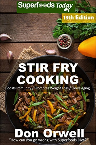 Stir Fry Cooking: Over 200 Quick & Easy Gluten Free Low Cholesterol Whole Foods Recipes full of Antioxidants & Phytochemicals (Stir Fry Natural Weight Loss Transformation Book 7) by Don Orwell