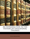 An Introduction to the History of Educational Theories, Oscar Browning, 114803210X