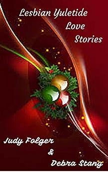 Lesbian Yuletide Love Stories: Lesbian Romance by [Folger, Judy, Stang, Debra]