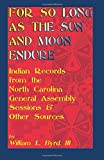 img - for For So Long as the Sun and Moon Endure: Indian Records from the North Carolina General Assembly Sessions & Other Sources book / textbook / text book