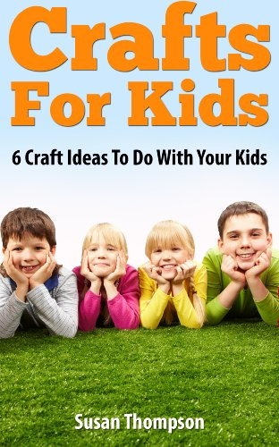 Crafts For Kids 6 Craft Ideas To Do With Your Kids Kindle Edition