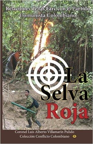 La Selva Roja: Nexos de las Farc con el Partido Comunista Colombiano (Spanish Edition): Luis Alberto Villamarin Pulido: 9781493649976: Amazon.com: Books