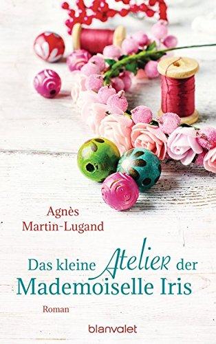 Das kleine Atelier der Mademoiselle Iris: Roman Broschiert – 27. November 2017 Agnès Martin-Lugand Doris Heinemann Blanvalet Verlag 3764505656