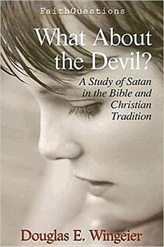 What About The Devil A Study Of Satan In The Bible And Christian