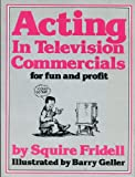 Acting in Television Commercials for Fun and Profit, Squire Fridell, 0517564246