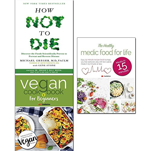 how not to die,vegan cookbook for beginner and healthy medic food for life 3 books collection set - discover the foods scientifically proven to prevent and reverse disease