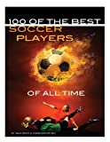 100 of the Best Soccer Players of All Time, Alex Trost and Vadim Kravetsky, 1490355316