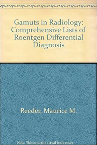 Vapaa bookz ladata Gamuts in Radiology: Comprehensive Lists of Roentgen Differential Diagnosis by Maurice M. Reeder,Benjamin Felson PDF FB2 iBook