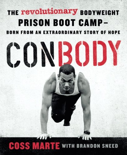 ConBody: The Revolutionary Bodyweight Prison Boot Camp,  Born from an Extraordinary Story of Hope (Best Bodyweight Exercise Equipment)