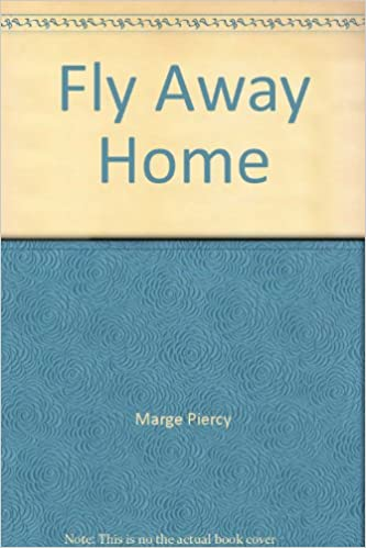 Fly Away Home Marge Piercy 9780330286848 Amazon Books