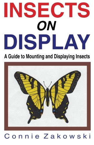 Insects on Display: A Guide to Mounting and Displaying Insects (Insect Collecting)