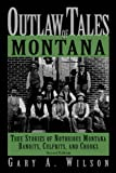 Outlaw Tales of Montana, 2nd: True Stories of Notorious Montana Bandits, Culprits, and Crooks (Outlaw Tales Series)