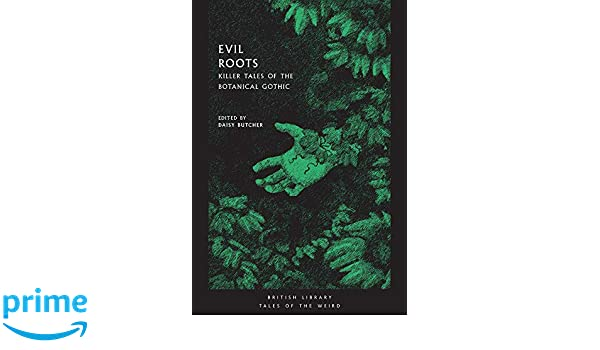 Evil Roots Killer Tales of the Botanical Gothic