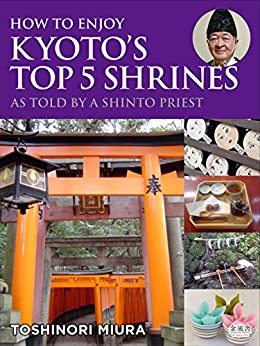 How to Enjoy Kyoto's Top 5 Shrines, as Told by a Shinto Priest (English Edition) by [Miura, Toshinori]