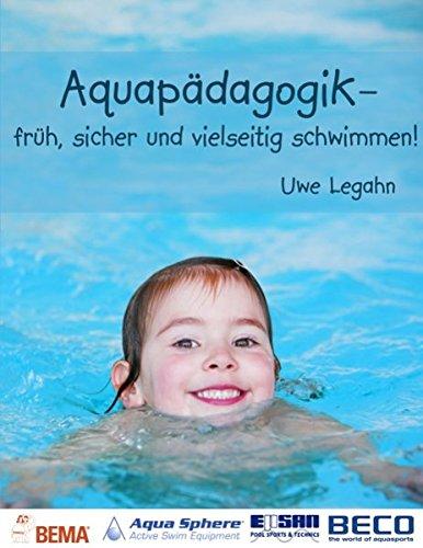 Aquapädagogik: Früh, sicher und vielseitig schwimmen!