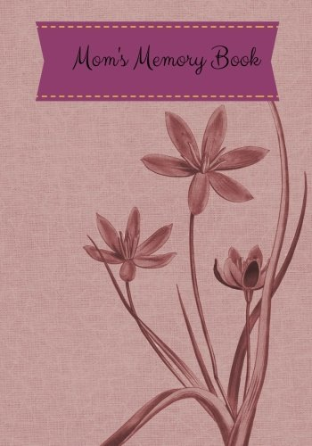 Mothers Memory Book (Mom's Memory Book: Lilac Flower Cover *Updated Design* Preserve Memoirs With Our Beautiful Book | Journal, Keepsake To Fill In | Perfect For Mother's ... Your Legacy (New Parents Gifts) (Volume 6))