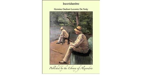 Amazon.com: Incertidumbre (Spanish Edition) eBook: Hermine Oudinot Lecomte Du Noüy: Kindle Store